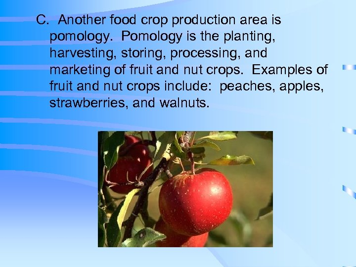 C. Another food crop production area is pomology. Pomology is the planting, harvesting, storing,