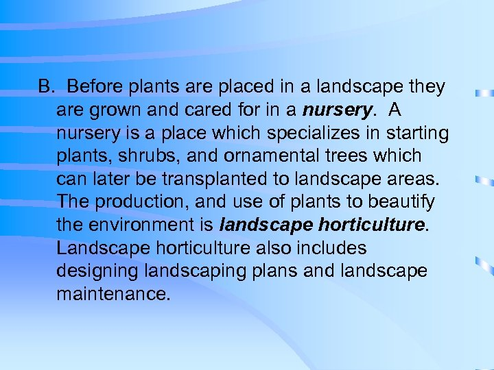 B. Before plants are placed in a landscape they are grown and cared for