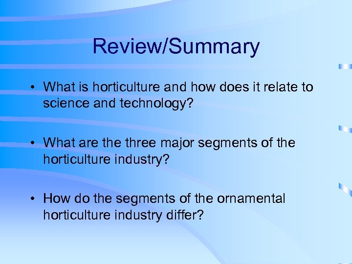 Review/Summary • What is horticulture and how does it relate to science and technology?