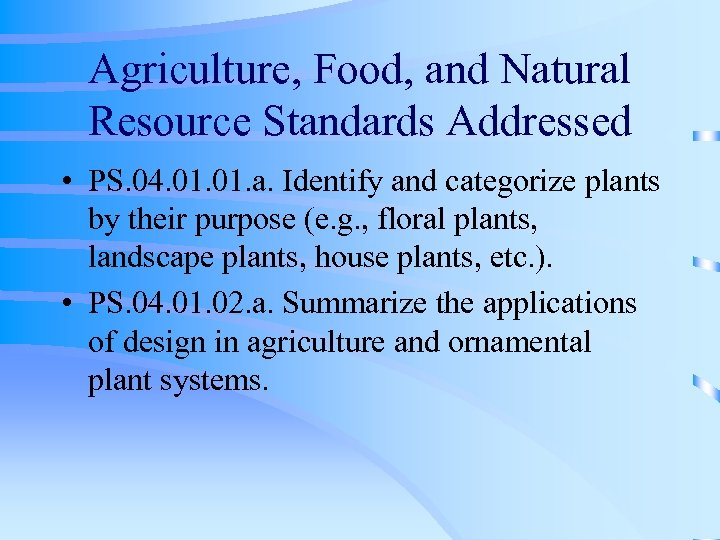 Agriculture, Food, and Natural Resource Standards Addressed • PS. 04. 01. a. Identify and