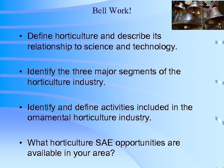 Bell Work! • Define horticulture and describe its relationship to science and technology. •