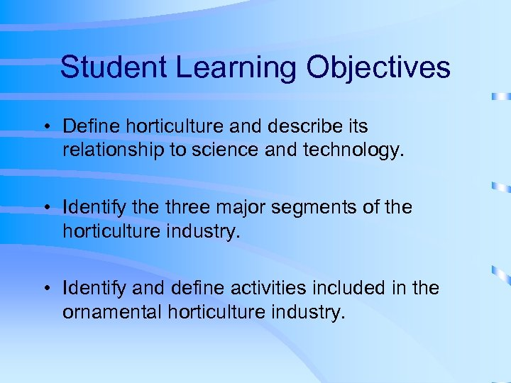 Student Learning Objectives • Define horticulture and describe its relationship to science and technology.