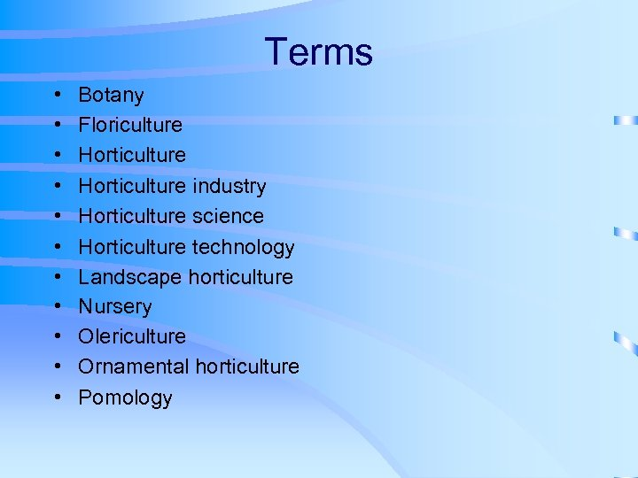 Terms • • • Botany Floriculture Horticulture industry Horticulture science Horticulture technology Landscape horticulture