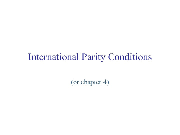 International Parity Conditions (or chapter 4)