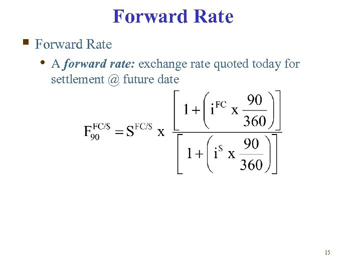 Forward Rate § Forward Rate • A forward rate: exchange rate quoted today for