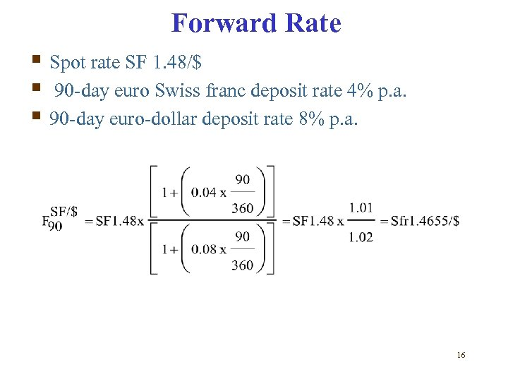 Forward Rate § Spot rate SF 1. 48/$ § 90 -day euro Swiss franc