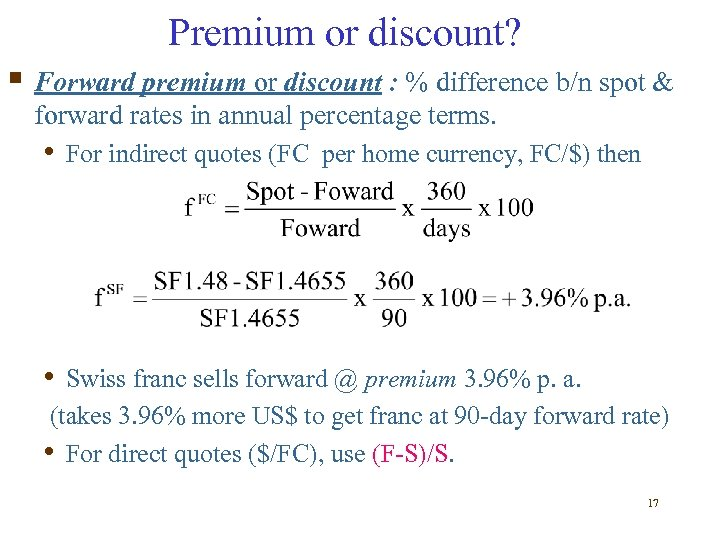 Premium or discount? § Forward premium or discount : % difference b/n spot &