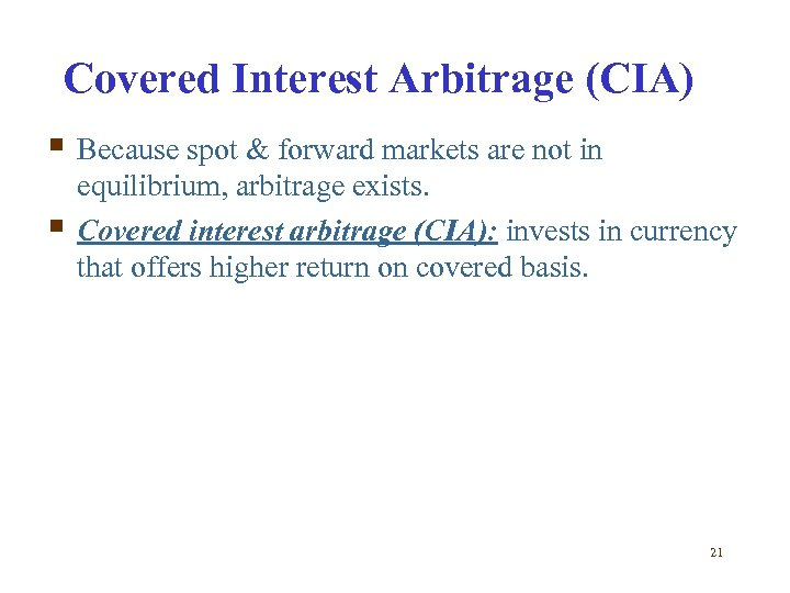 Covered Interest Arbitrage (CIA) § Because spot & forward markets are not in §