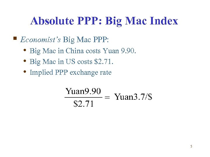 Absolute PPP: Big Mac Index § Economist's Big Mac PPP: • Big Mac in
