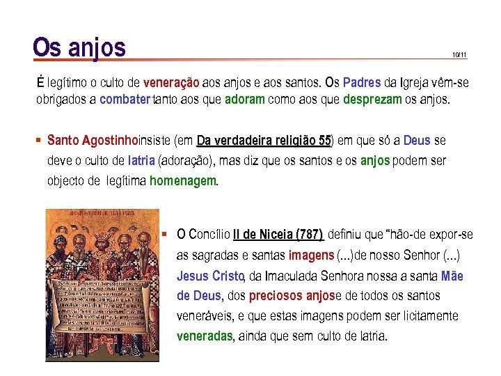 Os anjos 10/11 É legítimo o culto de veneração aos anjos e aos santos.