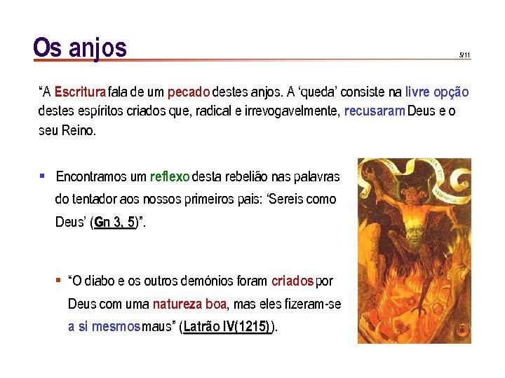 """Os anjos 5/11 """"A Escritura fala de um pecado destes anjos. A 'queda' consiste"""