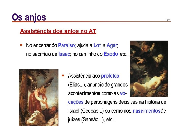 Os anjos 7/11 Assistência dos anjos no AT: § No encerrar do Paraíso; ajuda