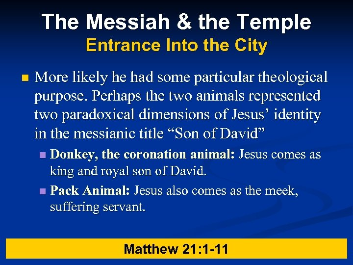 The Messiah & the Temple Entrance Into the City n More likely he had