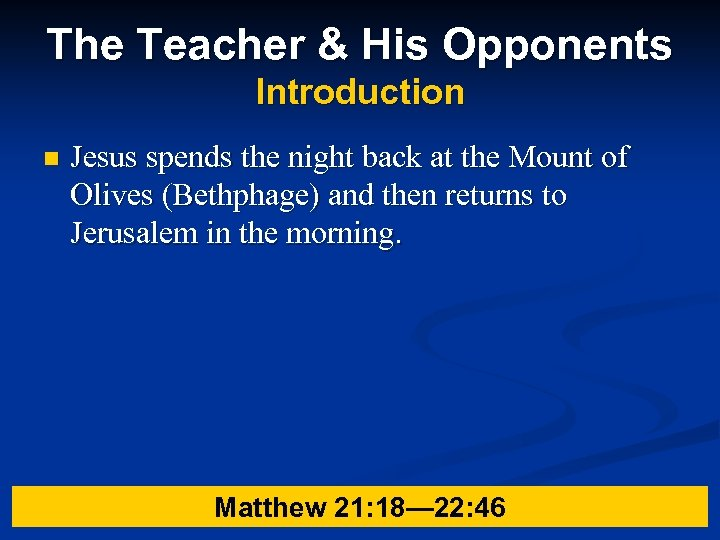 The Teacher & His Opponents Introduction n Jesus spends the night back at the