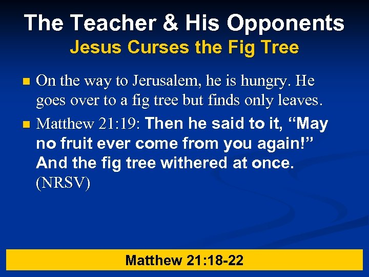 The Teacher & His Opponents Jesus Curses the Fig Tree On the way to