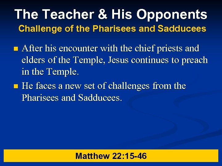 The Teacher & His Opponents Challenge of the Pharisees and Sadducees After his encounter