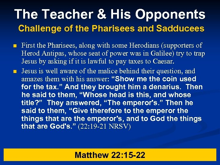 The Teacher & His Opponents Challenge of the Pharisees and Sadducees n n First