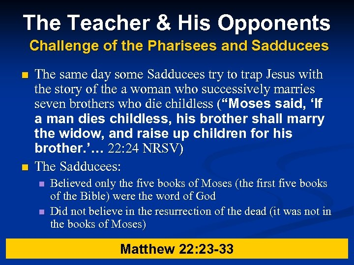 The Teacher & His Opponents Challenge of the Pharisees and Sadducees n n The