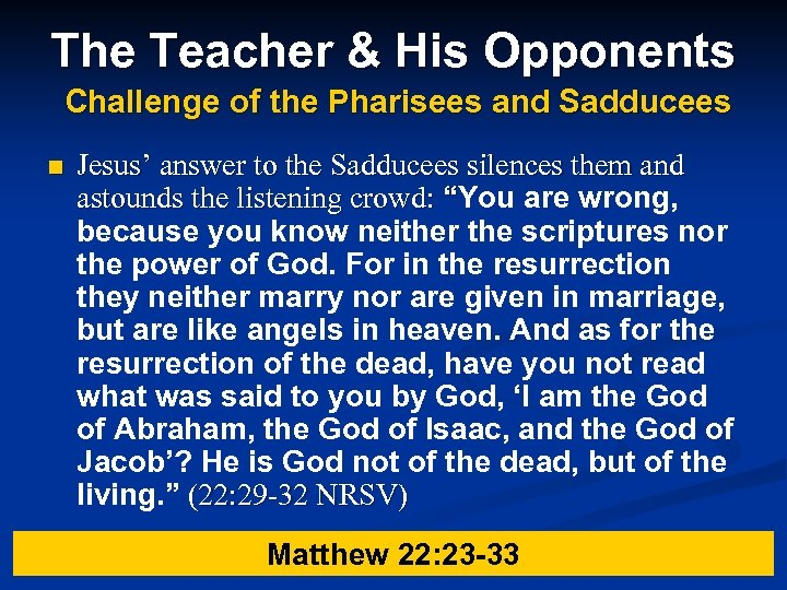The Teacher & His Opponents Challenge of the Pharisees and Sadducees n Jesus' answer