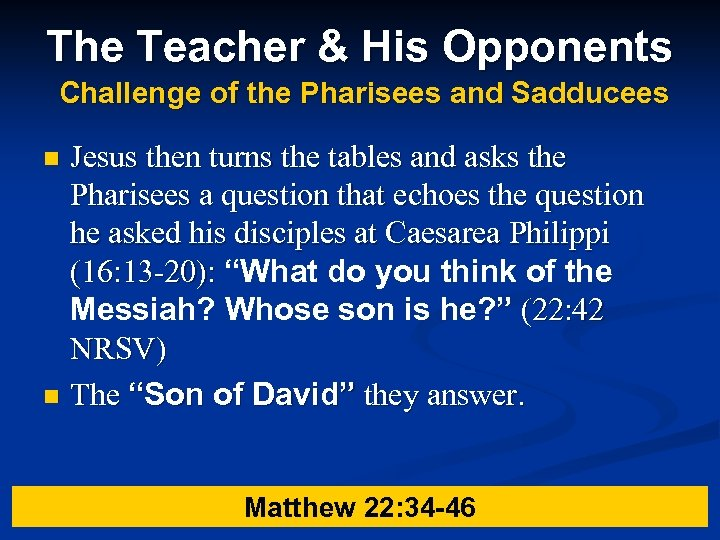 The Teacher & His Opponents Challenge of the Pharisees and Sadducees Jesus then turns