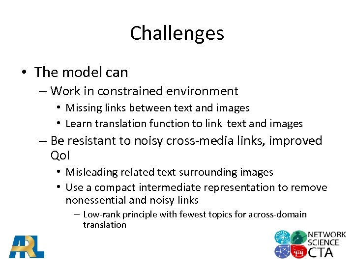 Challenges • The model can – Work in constrained environment • Missing links between
