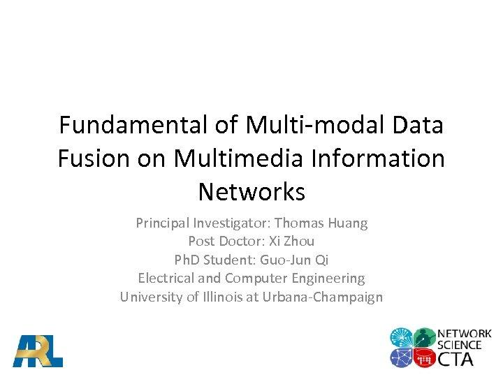Fundamental of Multi-modal Data Fusion on Multimedia Information Networks Principal Investigator: Thomas Huang Post