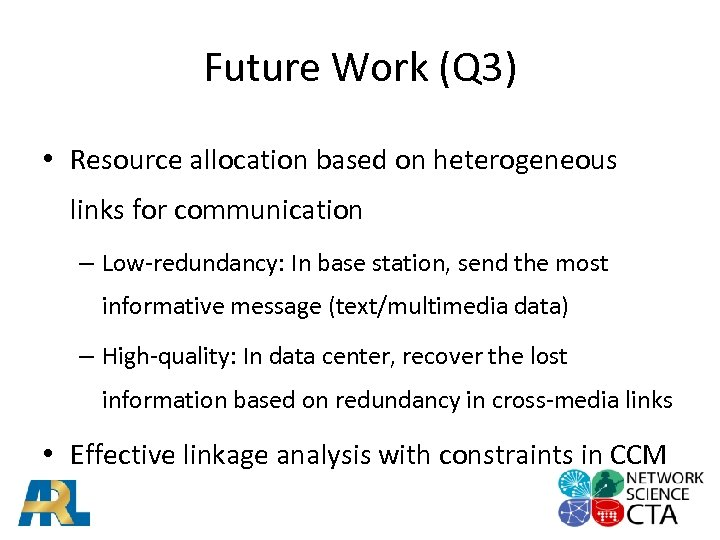 Future Work (Q 3) • Resource allocation based on heterogeneous links for communication –