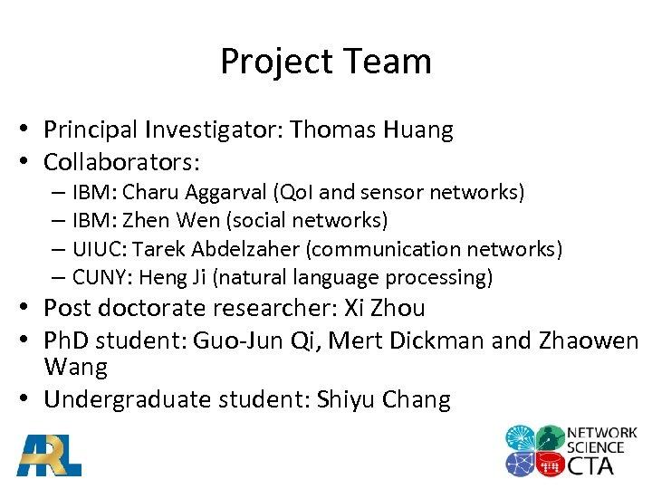 Project Team • Principal Investigator: Thomas Huang • Collaborators: – IBM: Charu Aggarval (Qo.