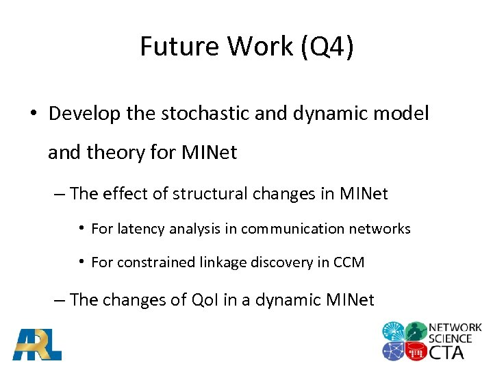 Future Work (Q 4) • Develop the stochastic and dynamic model and theory for