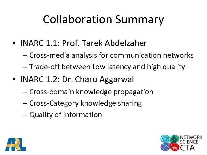 Collaboration Summary • INARC 1. 1: Prof. Tarek Abdelzaher – Cross-media analysis for communication