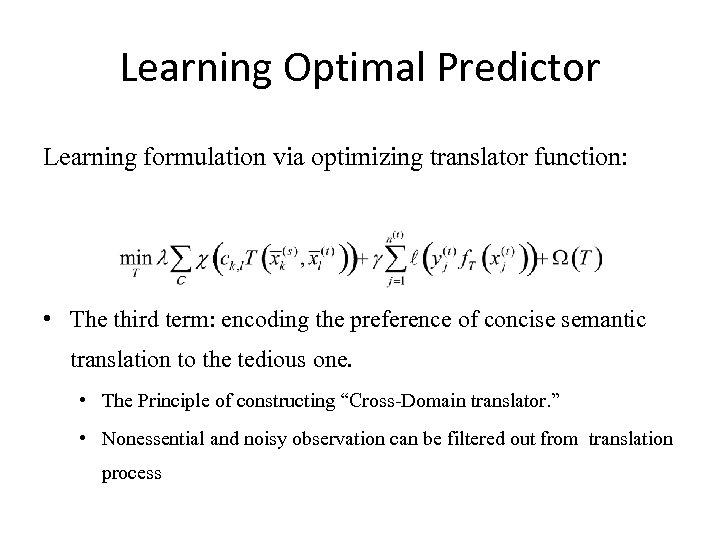 Learning Optimal Predictor Learning formulation via optimizing translator function: • The third term: encoding