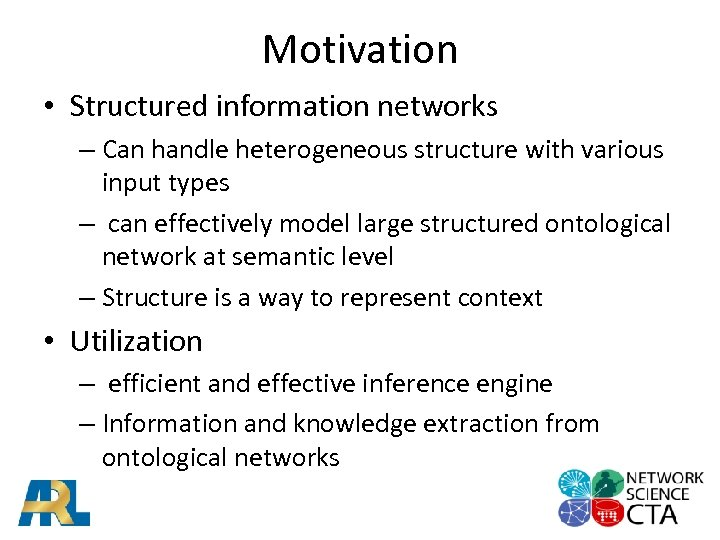 Motivation • Structured information networks – Can handle heterogeneous structure with various input types