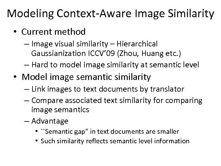 Modeling Context-Aware Image Similarity • Current method – Image visual similarity – Hierarchical Gaussianization