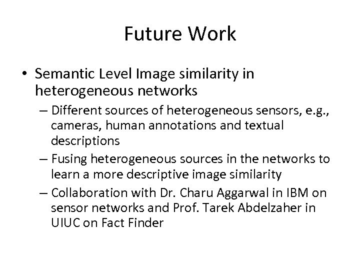 Future Work • Semantic Level Image similarity in heterogeneous networks – Different sources of