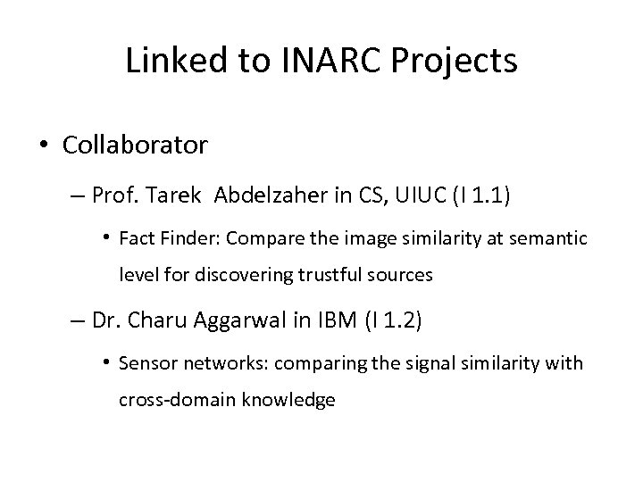 Linked to INARC Projects • Collaborator – Prof. Tarek Abdelzaher in CS, UIUC (I