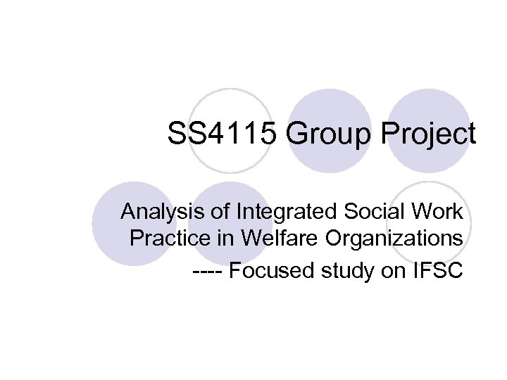 SS 4115 Group Project Analysis of Integrated Social Work Practice in Welfare Organizations ----