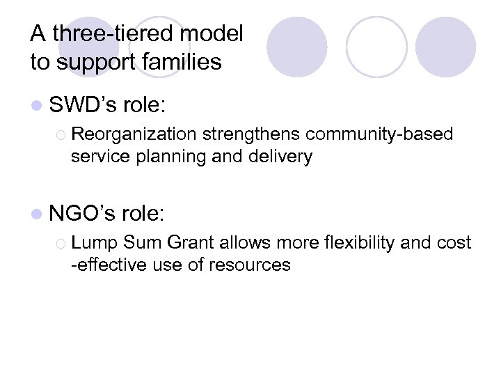 A three-tiered model to support families l SWD's role: ¡ Reorganization strengthens community-based service