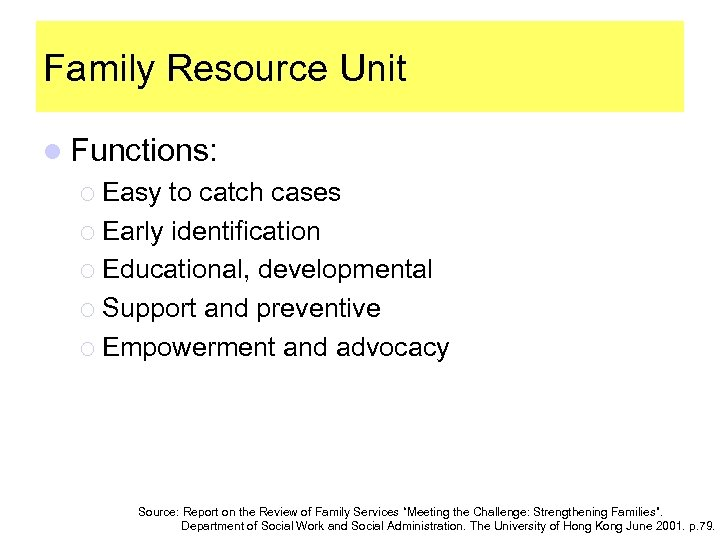 Family Resource Unit l Functions: ¡ Easy to catch cases ¡ Early identification ¡