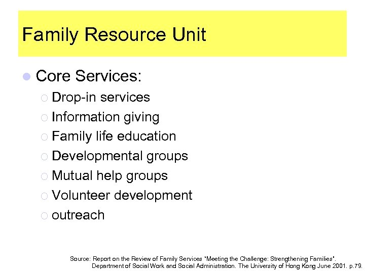 Family Resource Unit l Core Services: ¡ Drop-in services ¡ Information giving ¡ Family