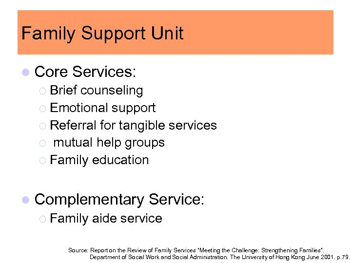 Family Support Unit l Core Services: ¡ Brief counseling ¡ Emotional support ¡ Referral