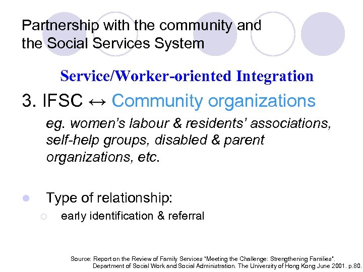 Partnership with the community and the Social Services System Service/Worker-oriented Integration 3. IFSC ↔
