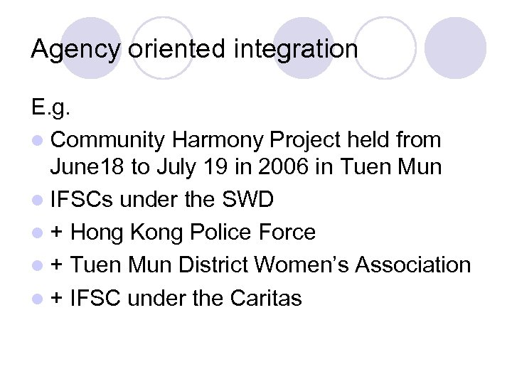 Agency oriented integration E. g. l Community Harmony Project held from June 18 to