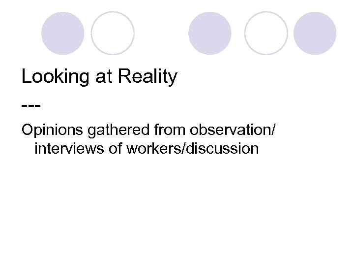 Looking at Reality --Opinions gathered from observation/ interviews of workers/discussion
