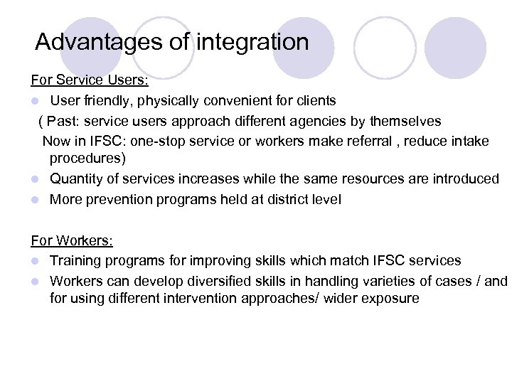 Advantages of integration For Service Users: l User friendly, physically convenient for clients (
