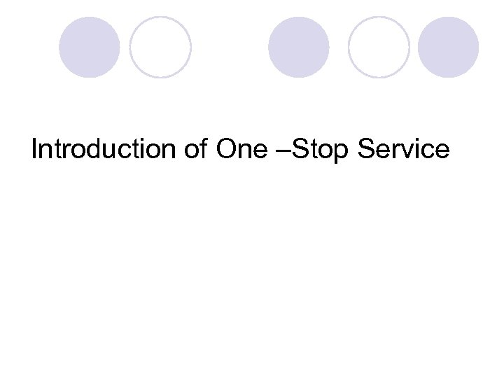 Introduction of One –Stop Service