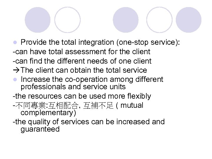 Provide the total integration (one-stop service): -can have total assessment for the client -can