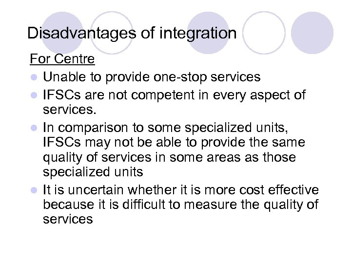 Disadvantages of integration For Centre l Unable to provide one-stop services l IFSCs are