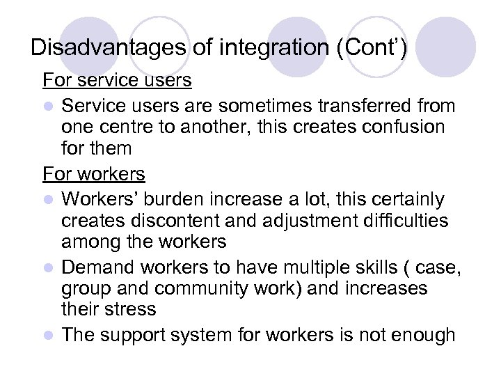 Disadvantages of integration (Cont') For service users l Service users are sometimes transferred from