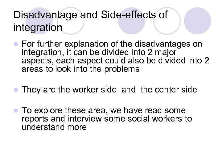 Disadvantage and Side-effects of integration l For further explanation of the disadvantages on integration,