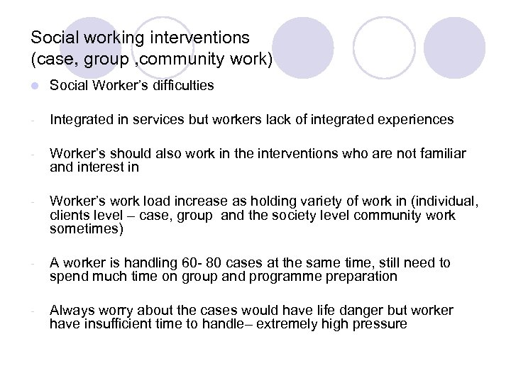 Social working interventions (case, group , community work) l Social Worker's difficulties - Integrated